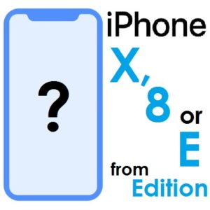 iphone 8, x, or e from edition