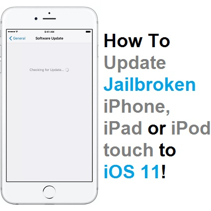 How To Update Jailbroken iPhone, iPad And iPod Touch To iOS 11